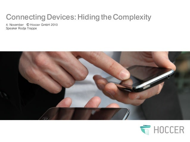 ConnectingDevices:HidingtheComplexity 4. November Hoccer GmbH 2010 Speaker Rodja Trappe
