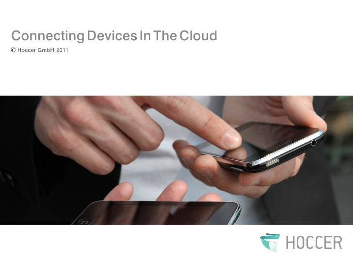 Connecting Devices In The CloudHoccer GmbH 2011