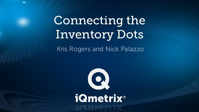 Connecting the Inventory Dots Kris Rogers and Nick Palazzo