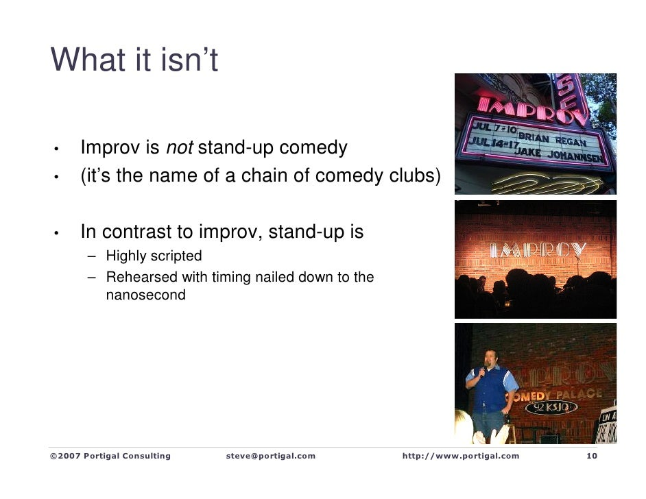 What it isn't        Improv is not stand-up comedy •       (it's the name of a chain of comedy clubs) •         In contras...