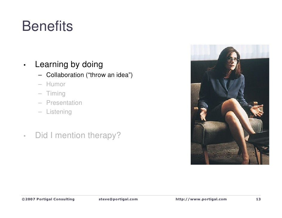 """Benefits        Learning by doing •        –   Collaboration (""""throw an idea"""")        –   Humor        –   Timing        –..."""