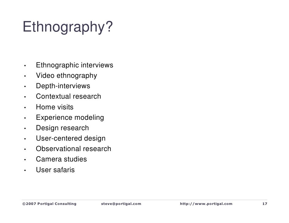 Ethnography?        Ethnographic interviews •       Video ethnography •       Depth-interviews •       Contextual research...