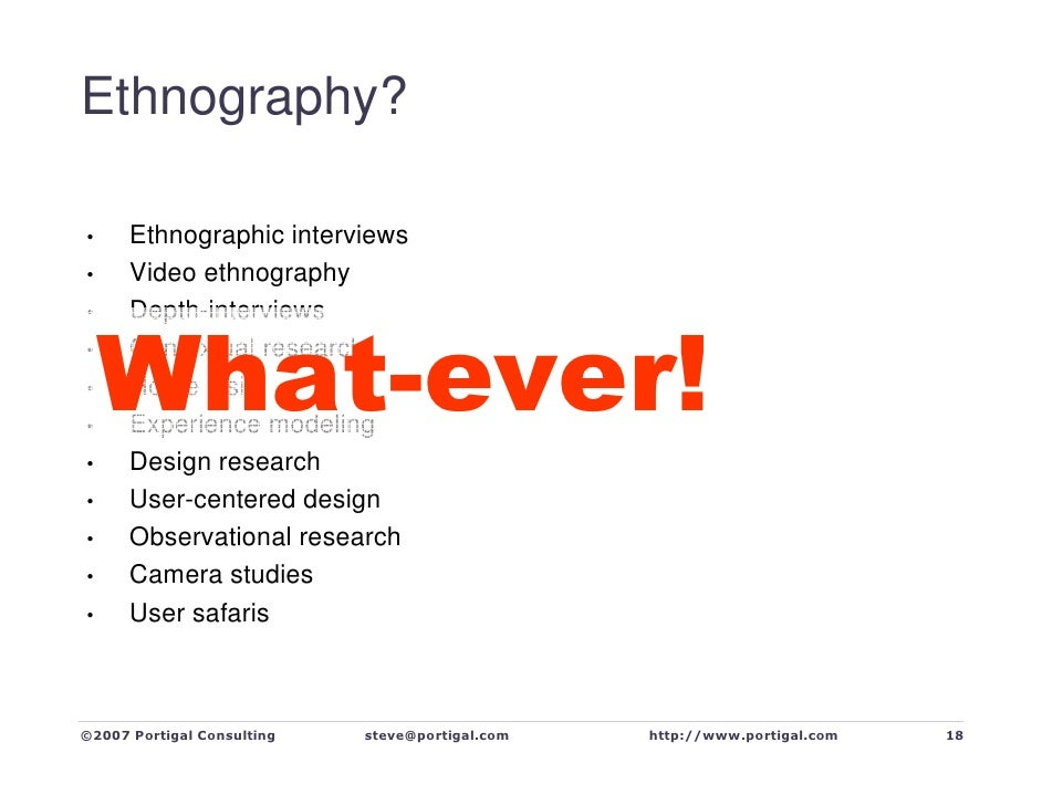 Ethnography?        Ethnographic interviews •       Video ethnography •       Depth-interviews •        What-ever!       C...