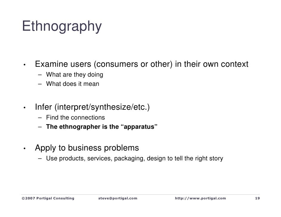Ethnography        Examine users (consumers or other) in their own context •        – What are they doing        – What do...