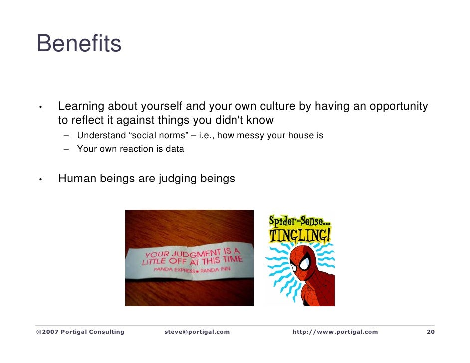Benefits        Learning about yourself and your own culture by having an opportunity •       to reflect it against things...