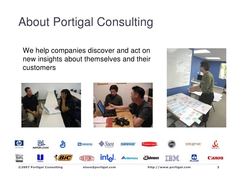 About Portigal Consulting    We help companies discover and act on   new insights about themselves and their   customers  ...