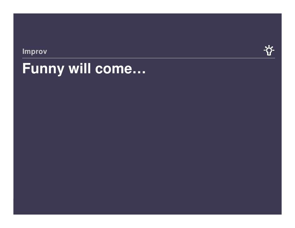 Improv  Funny will come…     9