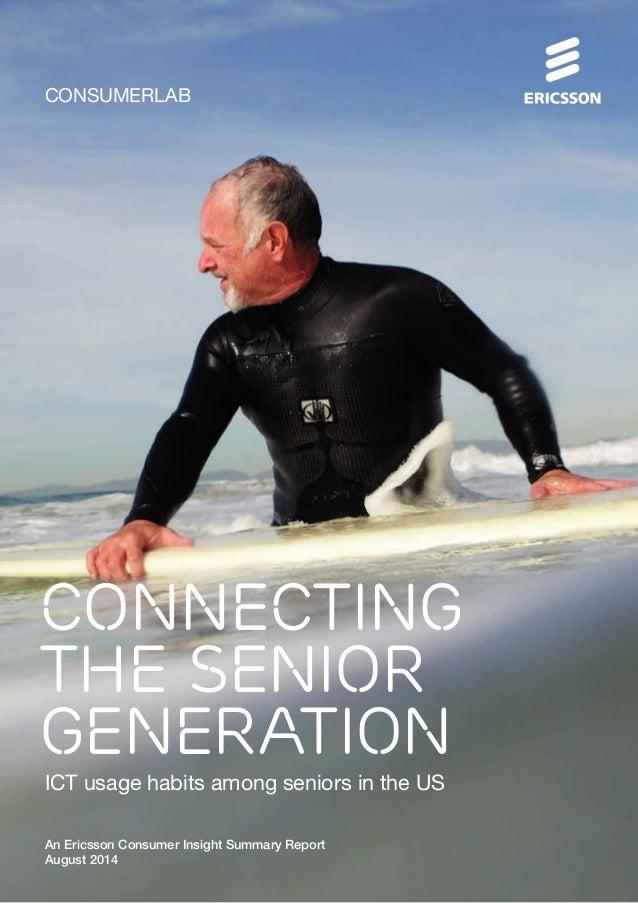 CONSUMERLAB CONNECTING THE SENIOR GENERATION ICT usage habits among seniors in the US An Ericsson Consumer Insight Summary...