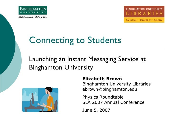 Connecting to Students Launching an Instant Messaging Service at Binghamton University Elizabeth Brown Binghamton Universi...
