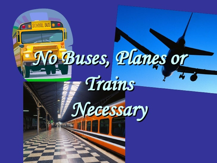 No Buses, Planes or Trains Necessary