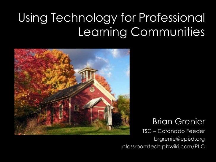 Brian Grenier TSC – Coronado Feeder [email_address] classroomtech.pbwiki.com/PLC Using Technology for Professional Learnin...