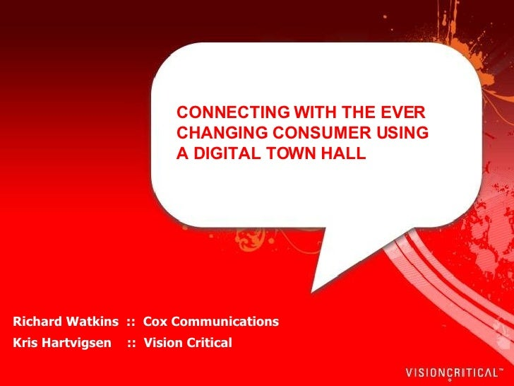 CONNECTING WITH THE EVER CHANGING CONSUMER USING A DIGITAL TOWN HALL  Richard Watkins  ::  Cox Communications   Kris Hartv...