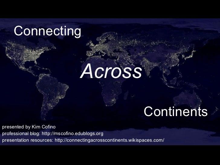 presented by Kim Cofino professional blog: http://mscofino.edublogs.org presentation resources: http://connectingacrosscon...