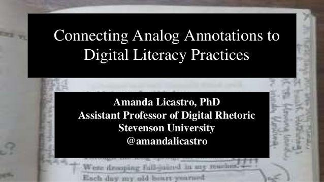 Amanda Licastro, PhD Assistant Professor of Digital Rhetoric Stevenson University @amandalicastro Connecting Analog Annota...