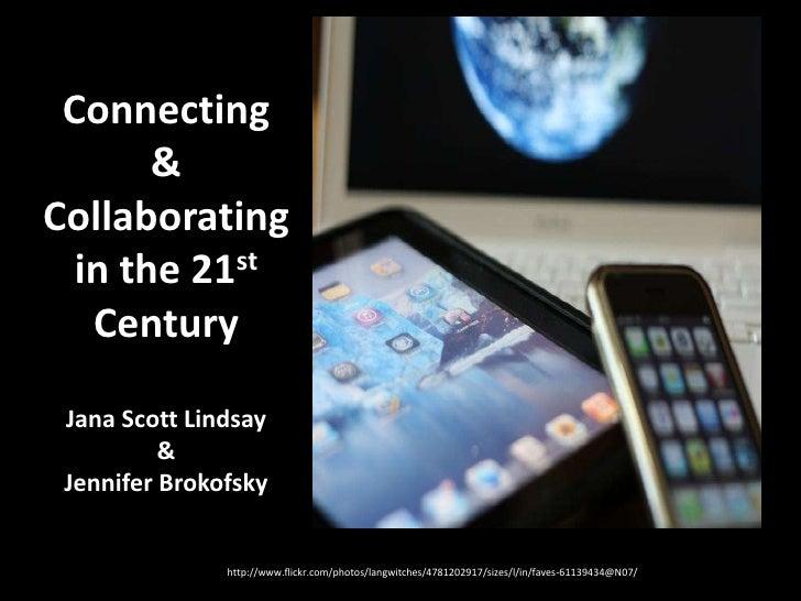 Connecting       &Collaborating  in the 21st   Century Jana Scott Lindsay          & Jennifer Brokofsky               http...
