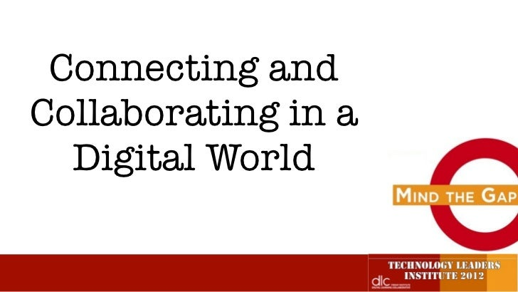 Connecting andCollaborating in a  Digital World