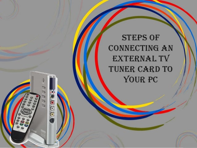 StepS ofconnecting an external tVtuner card to   your pc