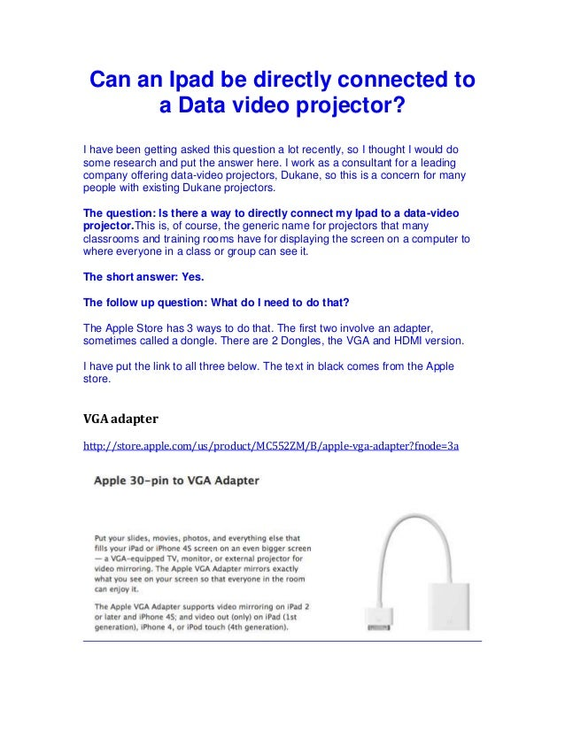 Can an Ipad be directly connected to       a Data video projector?I have been getting asked this question a lot recently, ...