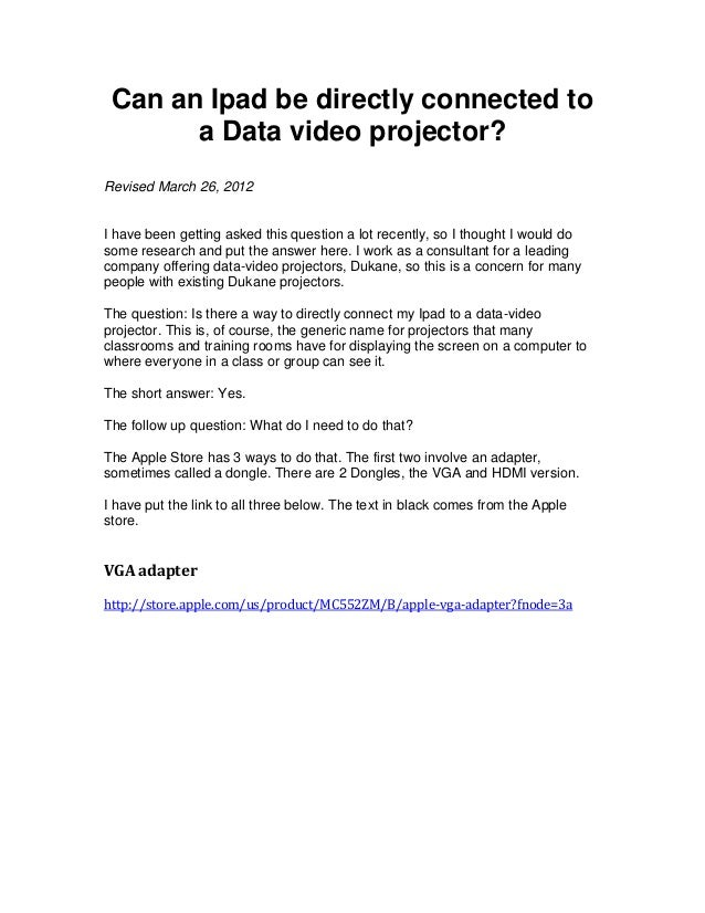 Can an Ipad be directly connected to       a Data video projector?Revised March 26, 2012I have been getting asked this que...