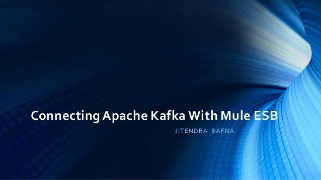 Connecting Apache Kafka With Mule ESB JITENDRA BAFNA