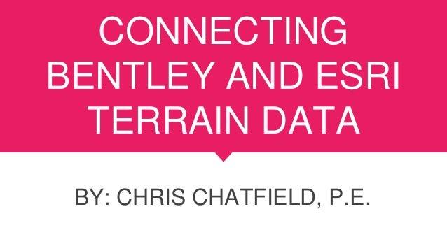 CONNECTING BENTLEY AND ESRI TERRAIN DATA