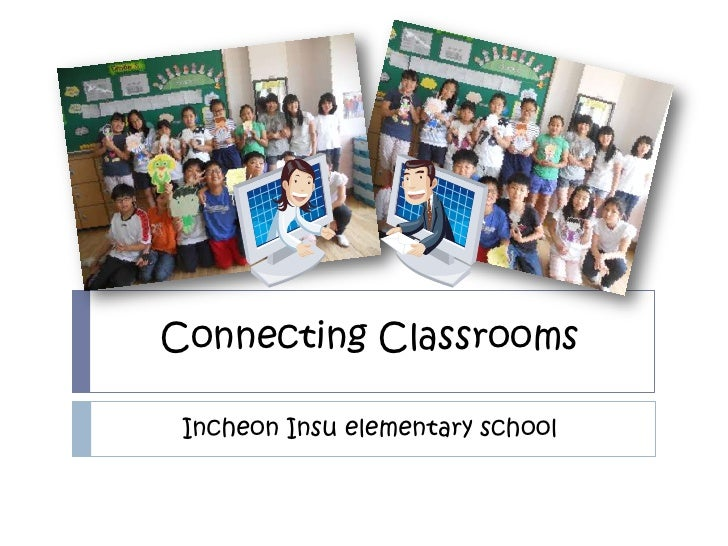 Connecting Classrooms Incheon Insu elementary school