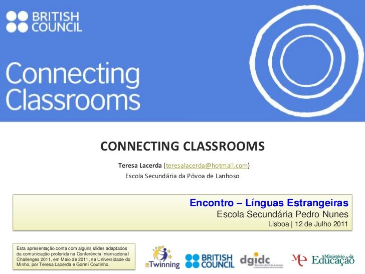 CONNECTING CLASSROOMSTeresa Lacerda (teresalacerda@hotmail.com)Escola Secundária da Póvoa de Lanhoso<br />Encontro – Líng...