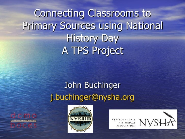 Connecting Classrooms to Primary Sources using National History Day A TPS Project John Buchinger [email_address]