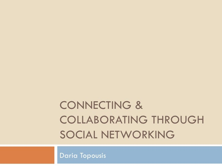 CONNECTING & COLLABORATING THROUGH SOCIAL NETWORKING Daria Topousis
