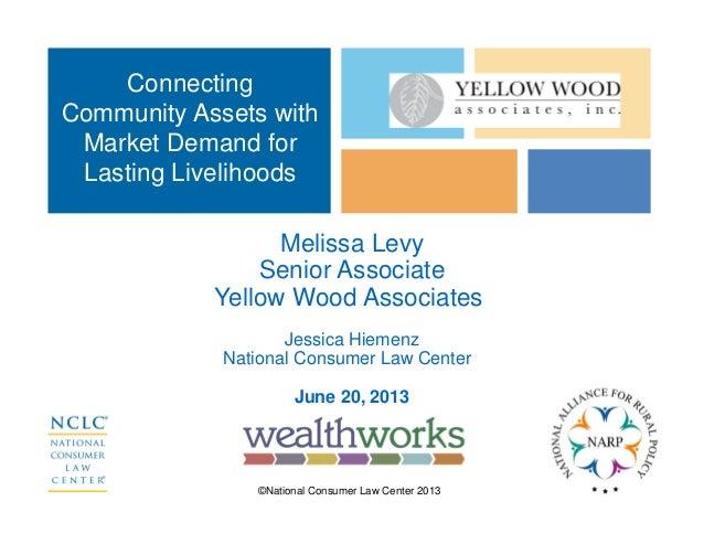 ©National Consumer Law Center 2013Melissa LevySenior AssociateYellow Wood AssociatesJessica HiemenzNational Consumer Law C...