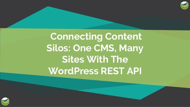 @Josh412 Connecting Content Silos: One CMS, Many Sites With The WordPress REST API