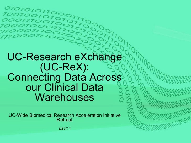 UC-Research eXchange (UC-ReX): Connecting Data Across our Clinical Data Warehouses UC-Wide Biomedical Research Acceleratio...