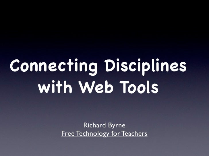 Connecting Disciplines    with Web Tools               Richard Byrne       Free Technology for Teachers