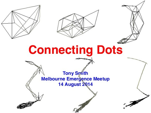 Connecting Dots Tony Smith Melbourne Emergence Meetup 14 August 2014