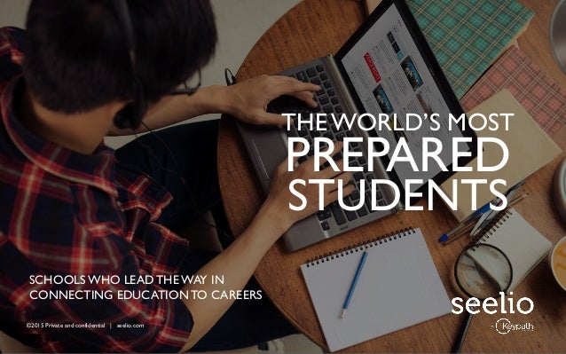 ©2015 Private and confidential | seelio.com THE WORLD'S MOST PREPARED STUDENTS ©2015 Private and confidential | seelio.com...