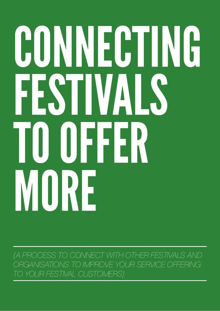 CONNECTINGFESTIVALSTO OFFERMORE{A PROCESS TO CONNECT WITH OTHER FESTIVALS ANDORGANISATIONS TO IMPROVE YOUR SERVICE OFFERIN...