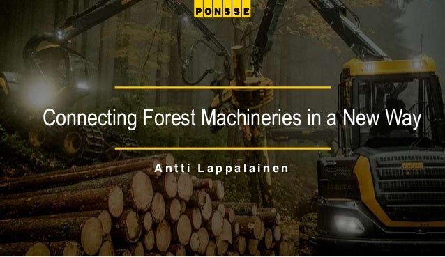 Connecting Forest Machineries in a New Way A n t t i L a p p a l a i n e n