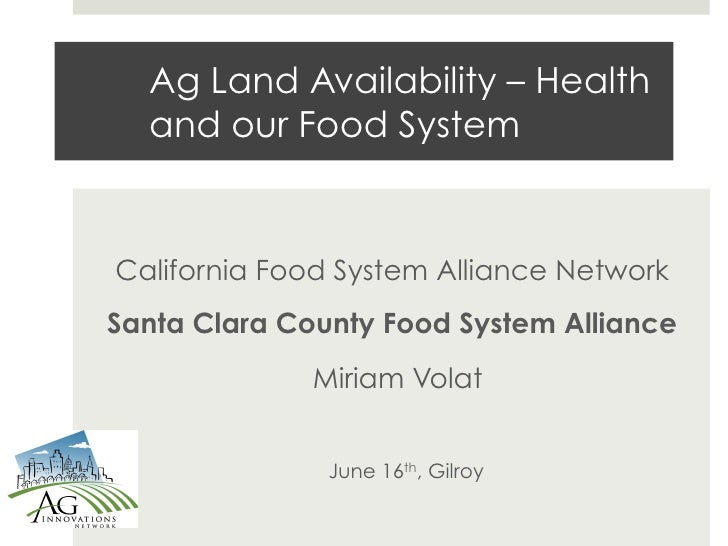 Ag Land Availability – Health  and our Food SystemCalifornia Food System Alliance NetworkSanta Clara County Food System Al...