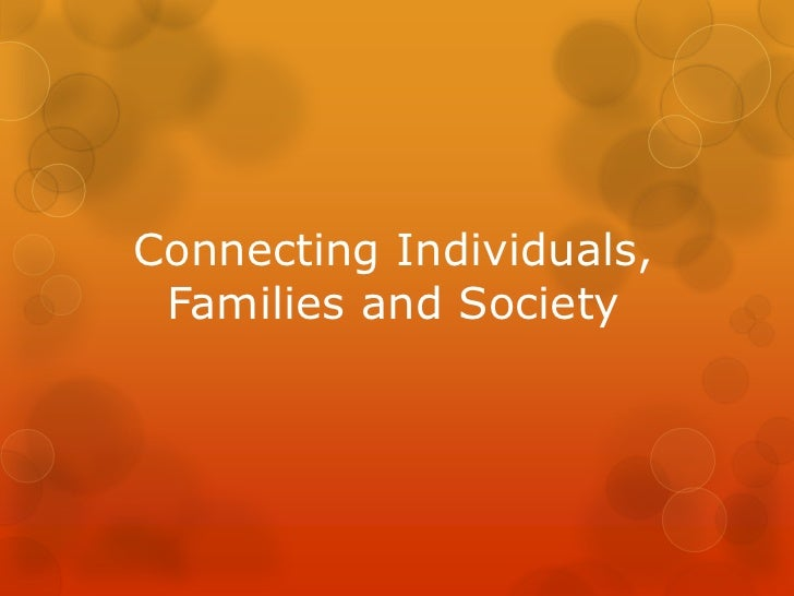 Connecting Individuals, Families and Society<br />