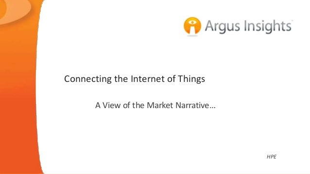 © 2017 Argus Insights, Inc. Confidential: Do Not Distribute HPE Connecting the Internet of Things A View of the Market Nar...