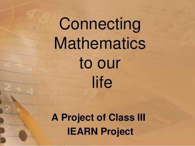 ConnectingMathematicsto ourlifeA Project of Class IIIIEARN Project