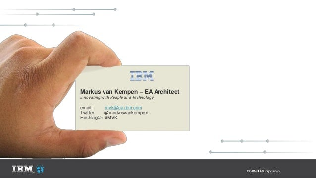 Markus van Kempen – EA Architect Innovating with People and Technology email: mvk@ca.ibm.com Twitter: @markusvankempen Has...