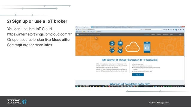 2) Sign up or use a IoT broker You can use Ibm IoT Cloud https://internetofthings.ibmcloud.com/#/ Or open source broker li...