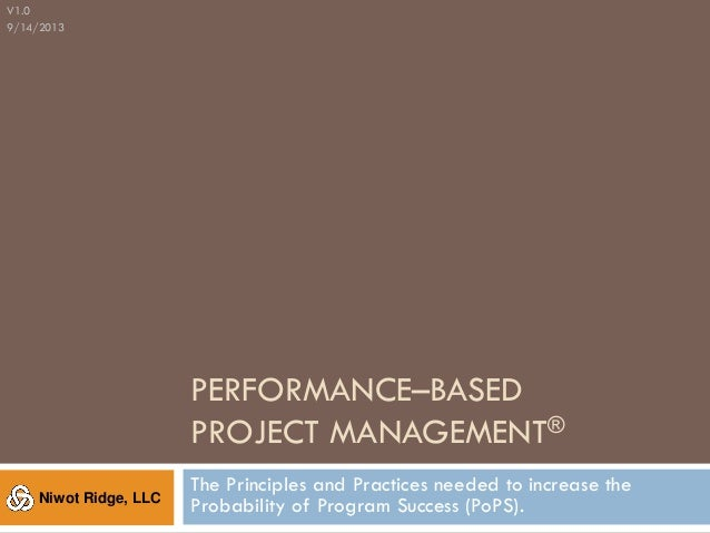 PERFORMANCE–BASED PROJECT MANAGEMENT® The Principles and Practices needed to increase the Probability of Program Success (...