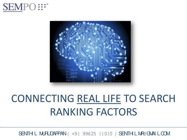 CONNECTING REAL LIFE TO SEARCH RANKING FACTORS SENTHI L MURUGAPPAN   +91 99625 11010   SENTHI L.MR@GMAI L.COM