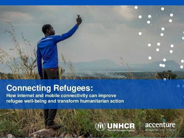Connecting Refugees: How internet and mobile connectivity can improve refugee well-being and transform humanitarian action