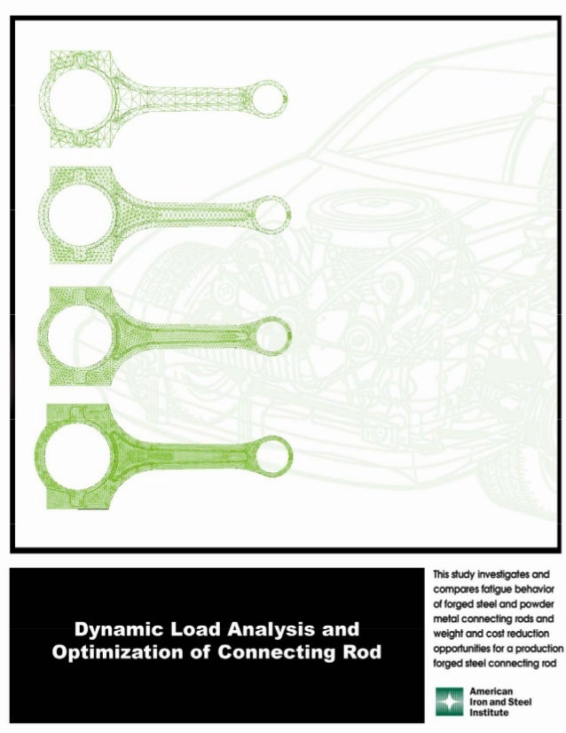 A Thesis entitled Dynamic Load Analysis and Optimization of Connecting Rod by Pravardhan S. Shenoy Submitted as partial fu...