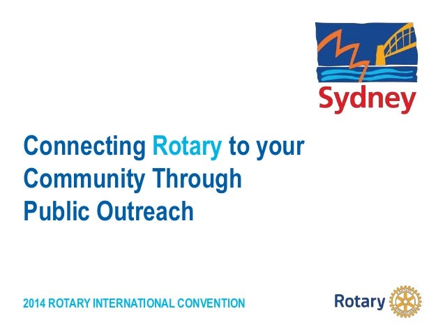2014 ROTARY INTERNATIONAL CONVENTION Connecting Rotary to your Community Through Public Outreach