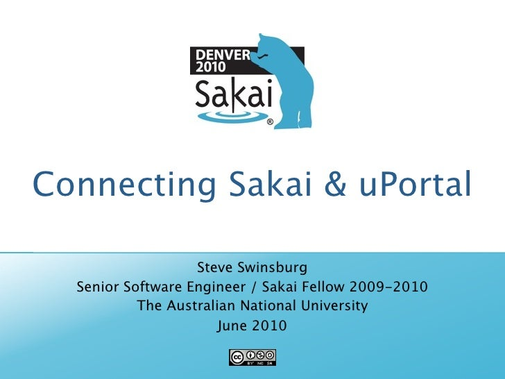 Connecting Sakai & uPortal                     Steve Swinsburg   Senior Software Engineer / Sakai Fellow 2009-2010        ...
