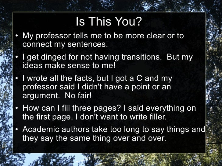 Is This You? <ul><li>My professor tells me to be more clear or to connect my sentences. </li></ul><ul><li>I get dinged for...